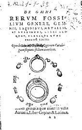 De omni rerum fossilium genere, gemmis, lapidibus, metallis, et huiusmodi, libri aliquot, plerique nunc primum editi