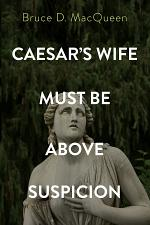 Caesar's Wife Must Be Above Suspicion