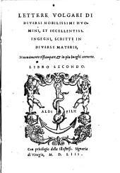 Lettere Volgari Di Diversi Nobilissimi Huomini, Et Eccellentissimi Ingegni: Scritte In Diverse Materie, Volume 2