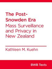 The Post-Snowden Era: Mass Surveillance and Privacy in New Zealand