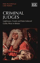 Criminal Judges: Legitimacy, Courts and State-Induced Guilty Pleas in Britain