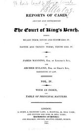 Reports of Cases Argued and Determined in the Court of King's Bench: During Michaelmas Term, Eighth Geo. IV.[-Easter Team, Eleventh Geo. IV. 1827-30] ... By James Manning ... and Archer Ryland ... With an Index and Table of Principal Matters, Volume 4