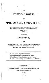 The Poetical Works of Thomas Sackville, Lord Buckhurst and Earl of Dorset: Containing Gorboduc, and Induction and Legend of Henry, Duke of Buckingham, Volume 1