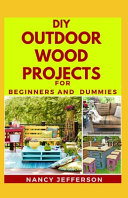 DIY Outdoor Wood Projects For Beginners and Dummies PDF