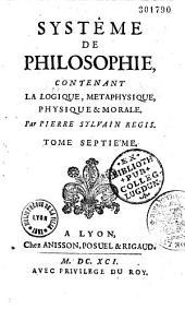 Système de philosophie, contenant la logique, metaphysique, physique & morale par Pierre Sylvain Regis...