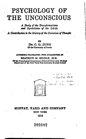 Psychology of the Unconscious: A Study of the Transformations and Symbolisms of the Libido : a Contribution to the History of the Evolution of Thought