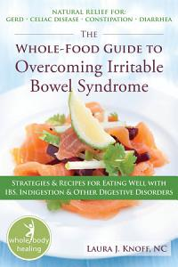 The Whole Food Guide to Overcoming Irritable Bowel Syndrome Book