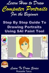 Learn How to Draw Computer Portraits For the Beginner - Step by Step Guide to Drawing Portraits Using SAI Paint Tool