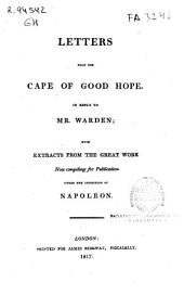 Letters from the Cape of Good Hope, in Reply to Mr. Warden: With Extracts from the Great Work Now Compiling for Publication Under the Inspection of Napoleon