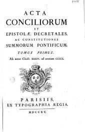 Acta Conciliorum et Epistolae Decretales... Summorum Pontificum: ab anno Christi 34 ad annum 1714