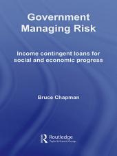 Government Managing Risk: Income Contingent Loans for Social and Economic Progress