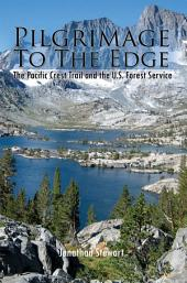 Pilgrimage To The Edge: The Pacific Crest Trail and the U.S. Forest Service