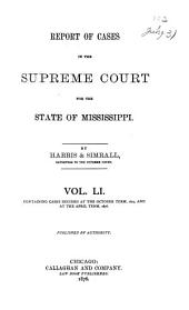 Cases Argued and Decided in the Supreme Court of Mississippi ...: Volume 51