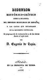 Discurso histórico-crítico sobre la decadencia del imperio musulmán en España, y las causas que retardaron en la monarquía castellana los progresos de la restauración y de las letras hasta el siglo XIII