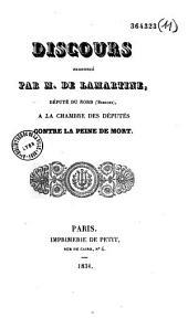 Discours prononcé par M. de Lamartine, député du Nord (Bergues), à la Chambre des députés contre la peine de mort