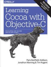 Learning Cocoa with Objective-C: Developing for the Mac and iOS App Stores, Edition 4