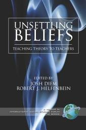 Unsettling Beliefs: Teaching Theory To Teachers