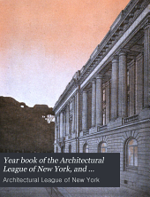 Year Book of the Architectural League of New York, and Catalogue of the ... Annual Exhibition: Volume 21