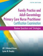 Family Practice and Adult-Gerontology Primary Care Nurse Practitioner Certification Examination Review Questions and Strategies