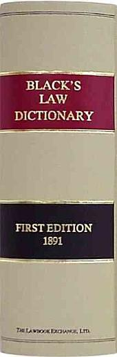 A Dictionary of Law: Containing Definitions of the Terms and Phrases of American and English Jurisprudence, Ancient and Modern : Including the Principal Terms of International, Constitutional, and Commercial Law : with a Collection of Legal Maxims and Numerous Select Titles from the Civil Law and Other Foreign Systems