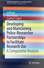 Developing and Maintaining Police-Researcher Partnerships to Facilitate Research Use: A Comparative Analysis