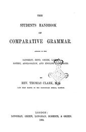 The Student's Handbook of Comparative Grammar Applied to the Sanskrit, Zend, Greek, Latin, Gothic, Anglo-Saxon and English Languages by Thomas Clark