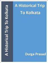 A Historical Trip To Kolkata