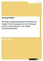 Working Capital Management und Financial Supply Chain Management. Auswirkungen auf die Unternehmens- und Supply Chain-Profitabilität