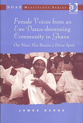 Female Voices from an Ewe Dance drumming Community in Ghana