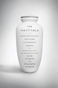 The Inevitable  Contemporary Writers Confront Death Book
