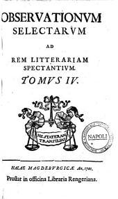 Observationum selectarum ad rem litterariam spectantium. Tomus 1 (-10): Tomus 4, Volume 4