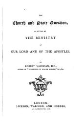 The Church and State Question: As Settled by the Ministry of Our Lord and the Apostles