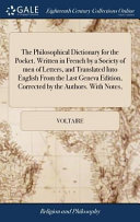 The Philosophical Dictionary for the Pocket  Written in French by a Society of Men of Letters  and Translated Into English from the Last Geneva Edition  Corrected by the Authors  with Notes  PDF