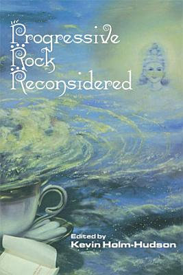 Progressive Rock Reconsidered PDF