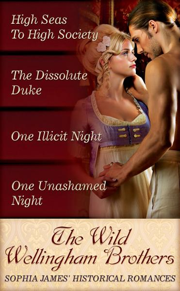 The Wild Wellingham Brothers  High Seas To High Society   One Unashamed Night   One Illicit Night   The Dissolute Duke  Mills   Boon e Book Collections