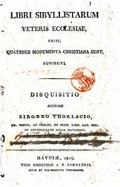 Libri sibyllistarum veteris Ecclesiae crisi, quatenus monumenta christiana sunt, subjecti. Disquisitio auctore Birgero Thorlacio...