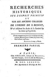 Recherches historiques sur l'esprit primitif et sur les anciens collèges de l'Ordre de s. Benoit, d'ou résultent les droits de la societe sur les biens qu'il possède