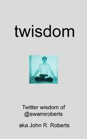 twisdom: insights and revelations from @swamiroberts