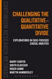 Challenging the Qualitative-Quantitative Divide: Explorations in Case-focused Causal Analysis
