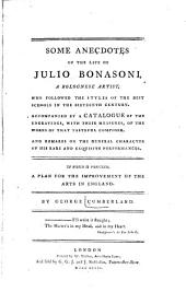 Some anecdotes of the life of Julio Bonasoni: a Bolognese artist ... Accompanied by a catalogue of the engravings ... of the works that ... composer ... To which is prefixed, A plan for the improvement of the arts in England