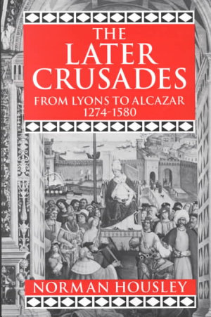 The Later Crusades  1274 1580