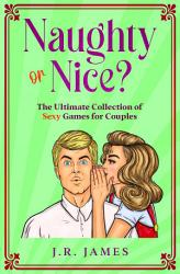 Naughty or Nice The Ultimate Collection of Sexy Games for Couples PDF