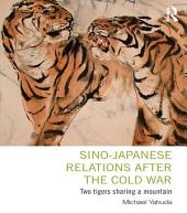 Sino-Japanese Relations After the Cold War: Two Tigers Sharing a Mountain