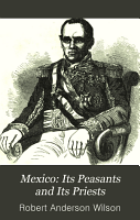 Mexico  its peasants and its priests  or  Adventures and historical researches in Mexico and its silver mines during parts of the years 1851 52 53 54 PDF
