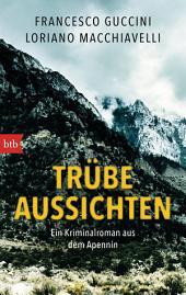 Trübe Aussichten: Ein Kriminalroman aus dem Apennin