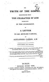 The Truth of the Gospel Demonstrated from the Character of God, Manifested in the Atonement. In a Letter to Mr. Richard Carlile ... Second Edition, Much Enlarged