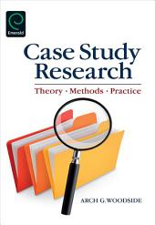Case Study Research: Theory, Methods, Practice