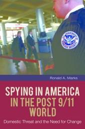 Spying In America in the Post 9/11 World: Domestic Threat and the Need for Change: Domestic Threat and the Need for Change