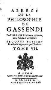 Abrégé de la philosophie de Gassendi en VII Tomes: Tom. I, II, III, V, VI, VII