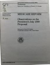 Medicare reform: observations on the President's July 1999 proposal : statement of David M. Walker, Comptroller General of the United States, before the Committee on Finance, U.S. Senate